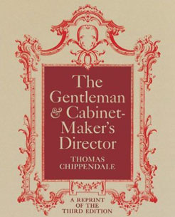 The Gentleman & Cabinet-Maker's Director: Thomas Chippendale 1762